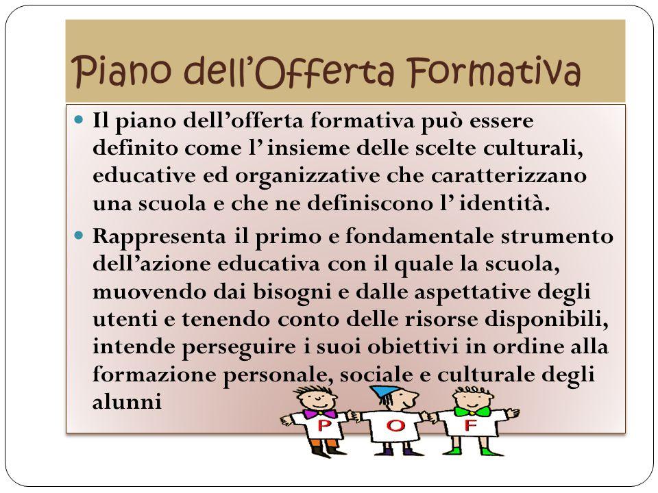 Il piano dell'offerta formativa può essere definito come l' insieme delle scelte culturali, educative ed organizzative che caratterizzano una scuola e