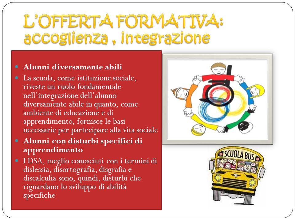Alunni diversamente abili La scuola, come istituzione sociale, riveste un ruolo fondamentale nell'integrazione dell'alunno diversamente abile in quant