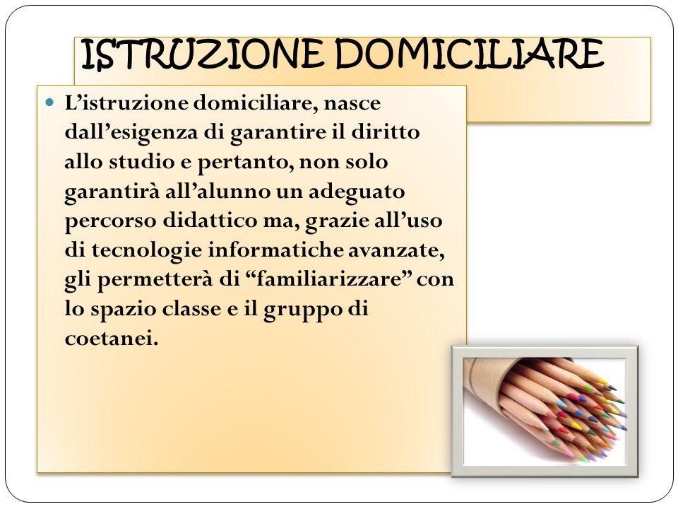 ISTRUZIONE DOMICILIARE L'istruzione domiciliare, nasce dall'esigenza di garantire il diritto allo studio e pertanto, non solo garantirà all'alunno un