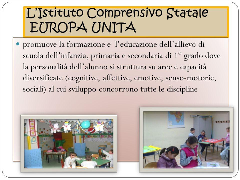 L'Istituto Comprensivo Statale EUROPA UNITA promuove la formazione e l'educazione dell'allievo di scuola dell'infanzia, primaria e secondaria di 1° gr
