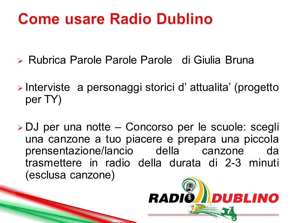  Rubrica Parole Parole Parole di Giulia Bruna  Interviste a personaggi storici d' attualita' (progetto per TY)  DJ per una notte – Concorso per le