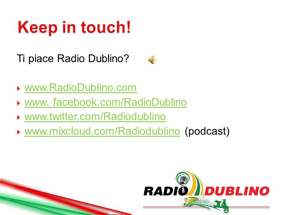 Ti piace Radio Dublino?  www.RadioDublino.com www.RadioDublino.com  www. facebook.com/RadioDublino  www.twitter.com/Radiodublino www.twitter.com/Ra