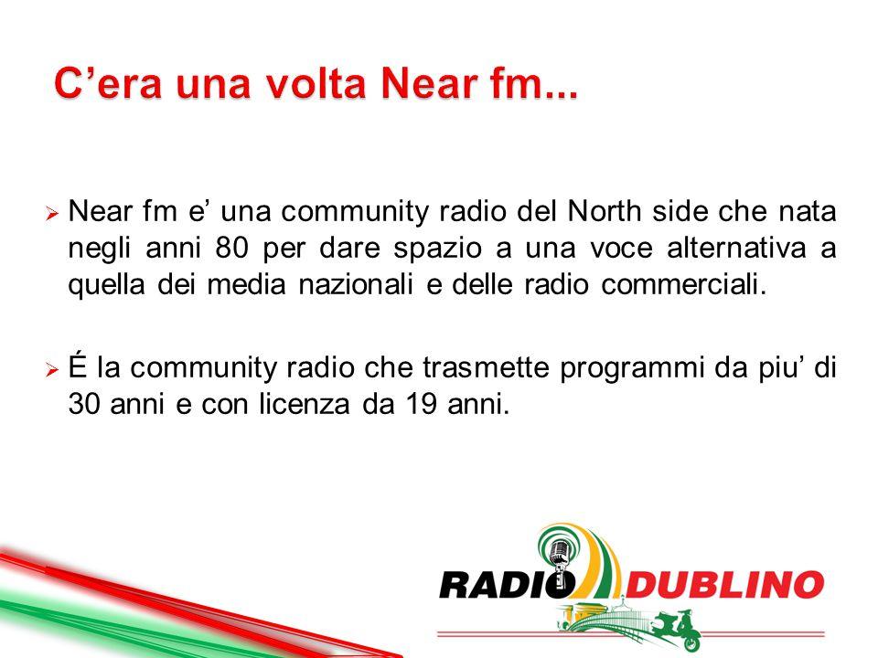  Near fm e' una community radio del North side che nata negli anni 80 per dare spazio a una voce alternativa a quella dei media nazionali e delle rad