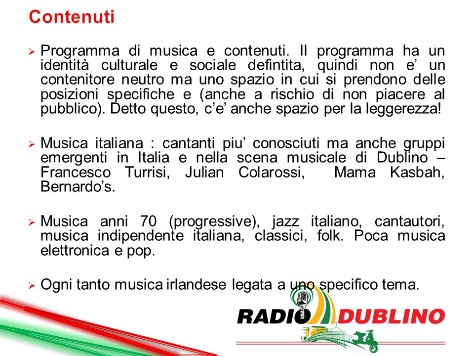  Programma di musica e contenuti. Il programma ha un identità culturale e sociale defintita, quindi non e' un contenitore neutro ma uno spazio in cui