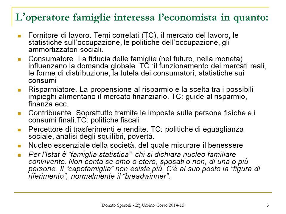 Donato Speroni - Ifg Urbino Corso 2014-15 3 L'operatore famiglie interessa l'economista in quanto: Fornitore di lavoro.
