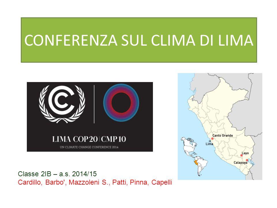 2 LA CONFERENZA Nel Dicembre 2014 si è tenuta a Lima la ventesima Conferenza sul clima delle Nazioni Unite (COP20).
