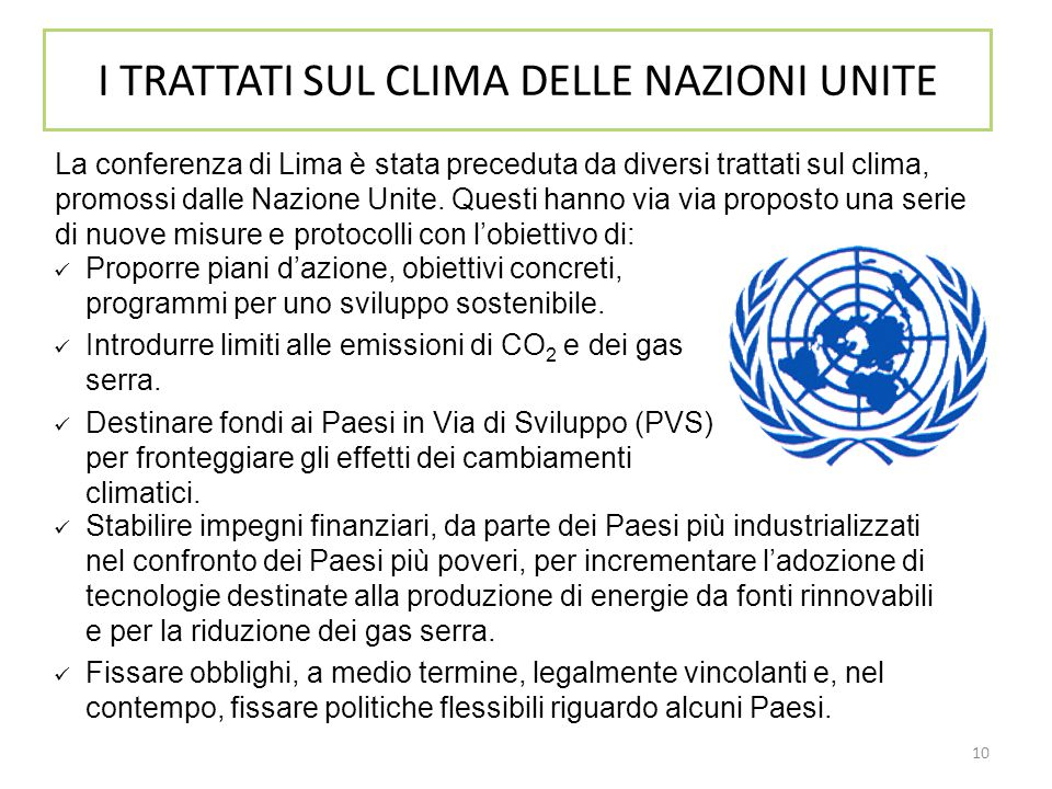 10 La conferenza di Lima è stata preceduta da diversi trattati sul clima, promossi dalle Nazione Unite. Questi hanno via via proposto una serie di nuo