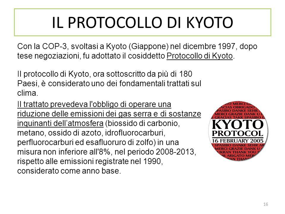 16 Con la COP-3, svoltasi a Kyoto (Giappone) nel dicembre 1997, dopo tese negoziazioni, fu adottato il cosiddetto Protocollo di Kyoto. IL PROTOCOLLO D