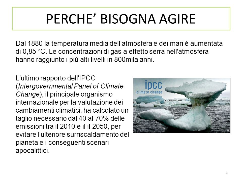 4 PERCHE' BISOGNA AGIRE L'ultimo rapporto dell'IPCC (Intergovernmental Panel of Climate Change), il principale organismo internazionale per la valutaz