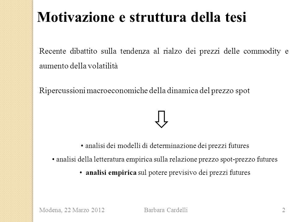 Modena, 22 Marzo 2012 Barbara Cardelli 2 Motivazione e struttura della tesi Recente dibattito sulla tendenza al rialzo dei prezzi delle commodity e au