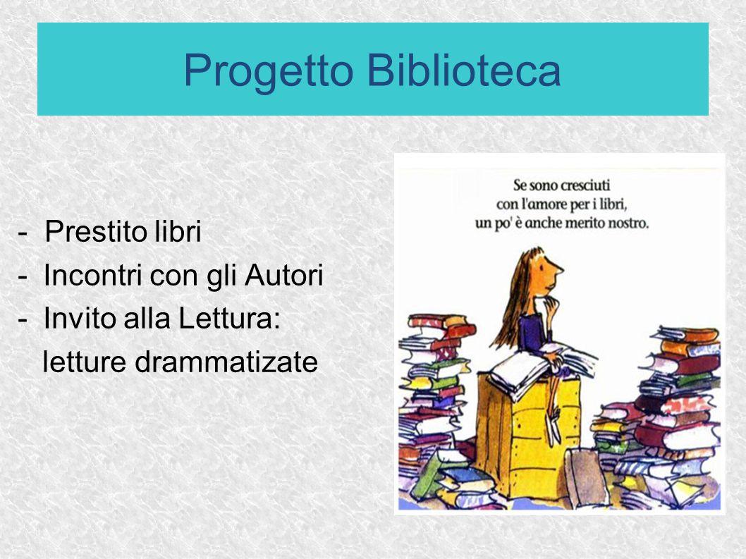 - Prestito libri -Incontri con gli Autori -Invito alla Lettura: letture drammatizate Progetto Biblioteca