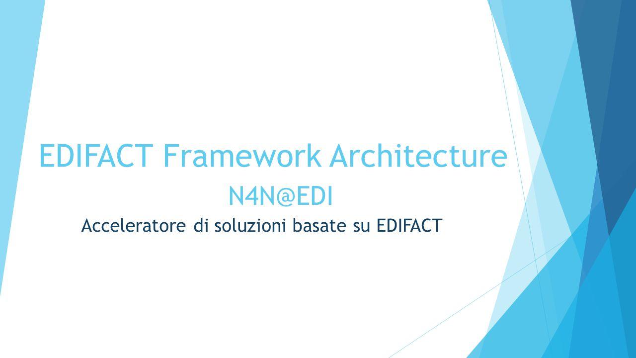 EDIFACT Framework Architecture Acceleratore di soluzioni basate su EDIFACT N4N@EDI