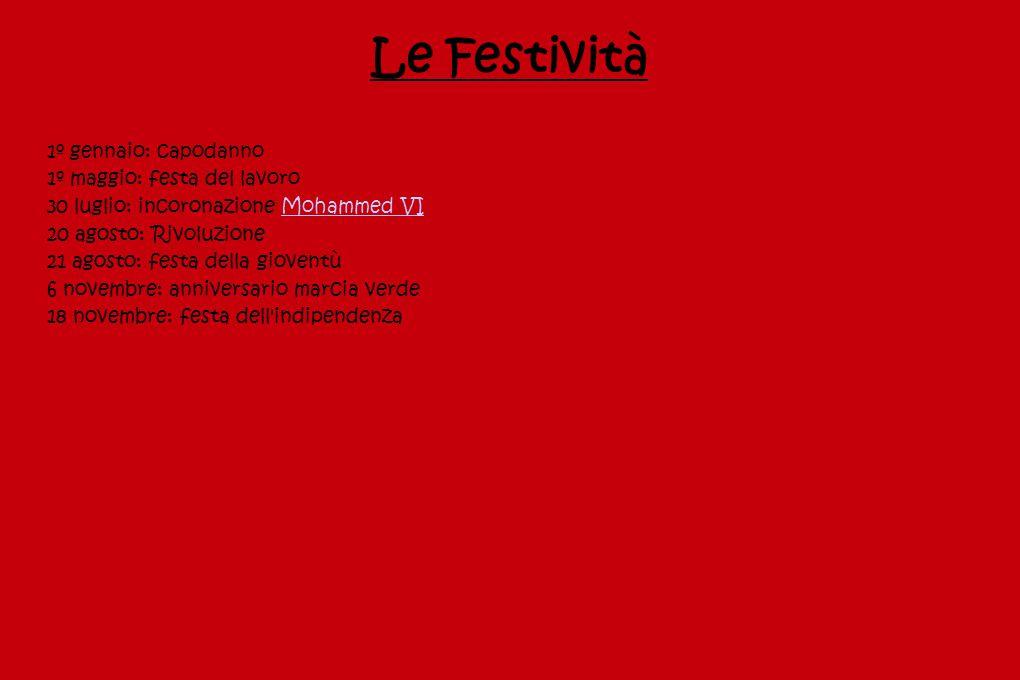 Le Festività 1º gennaio: capodanno 1º maggio: festa del lavoro 30 luglio: incoronazione Mohammed VIMohammed VI 20 agosto: Rivoluzione 21 agosto: festa