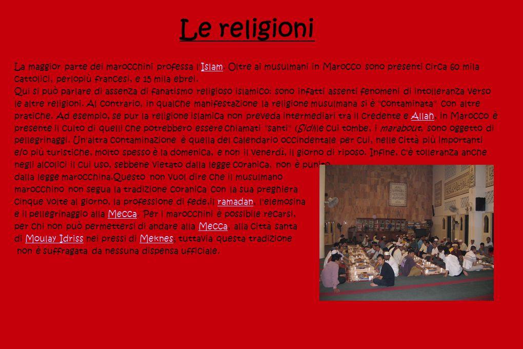 Le religioni La maggior parte dei marocchini professa l'Islam. Oltre ai musulmani in Marocco sono presenti circa 60 mila cattolici, perlopiù francesi,