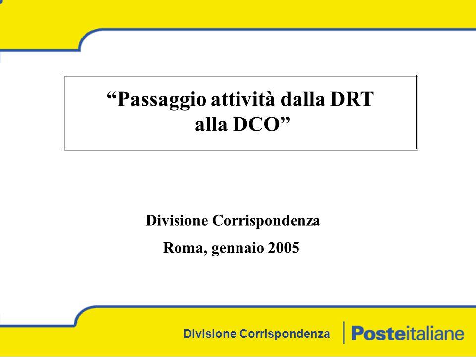 Divisione Corrispondenza Passaggio attività dalla DRT alla DCO Divisione Corrispondenza Roma, gennaio 2005