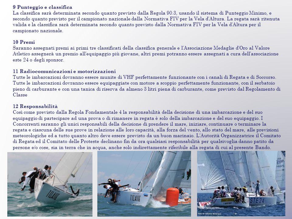 9 Punteggio e classifica La classifica sarà determinata secondo quanto previsto dalla Regola 90.3, usando il sistema di Punteggio Minimo, e secondo quanto previsto per il campionato nazionale dalla Normativa FIV per la Vela d'Altura.