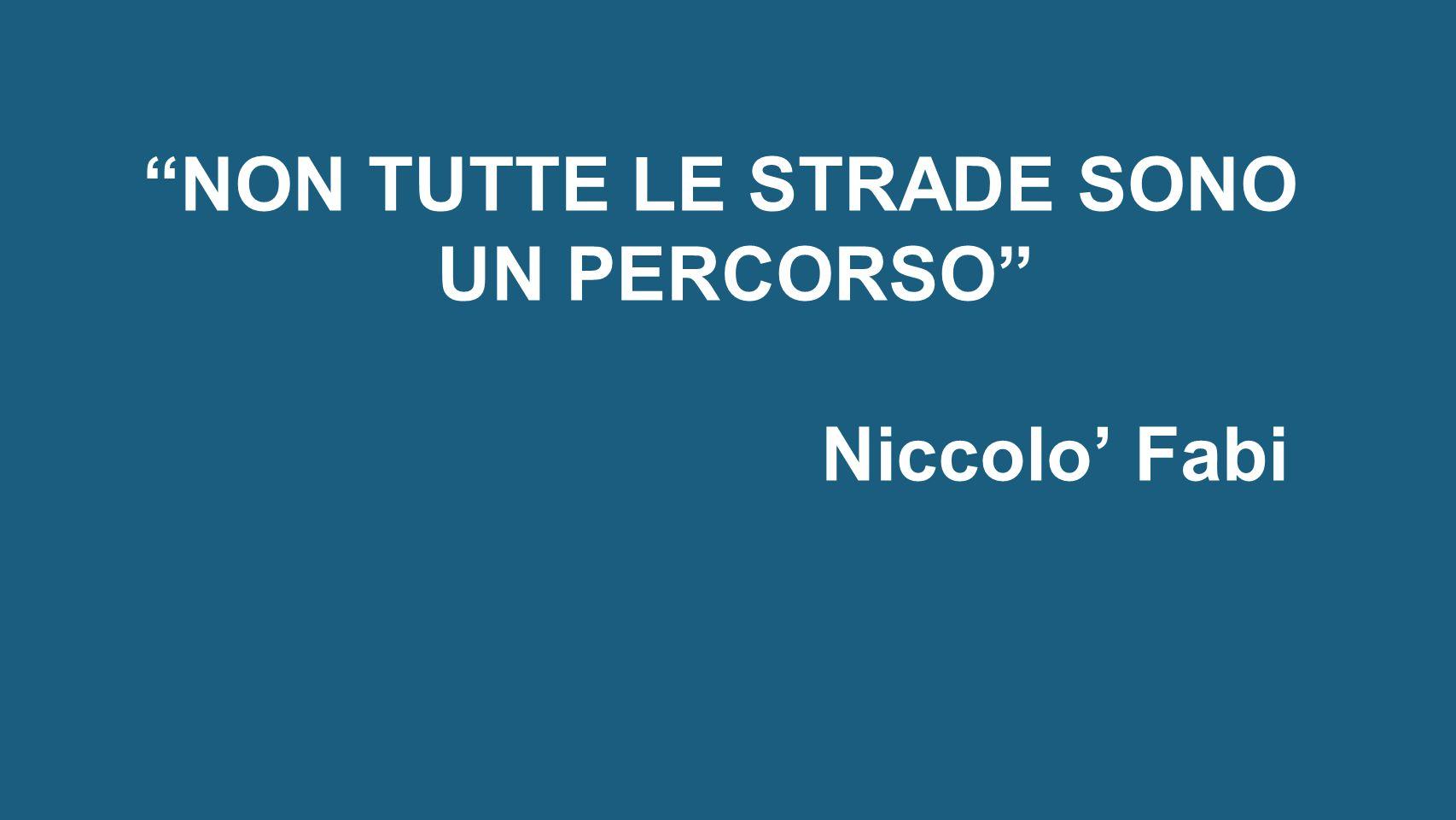 """""""NON TUTTE LE STRADE SONO UN PERCORSO"""" Niccolo' Fabi"""