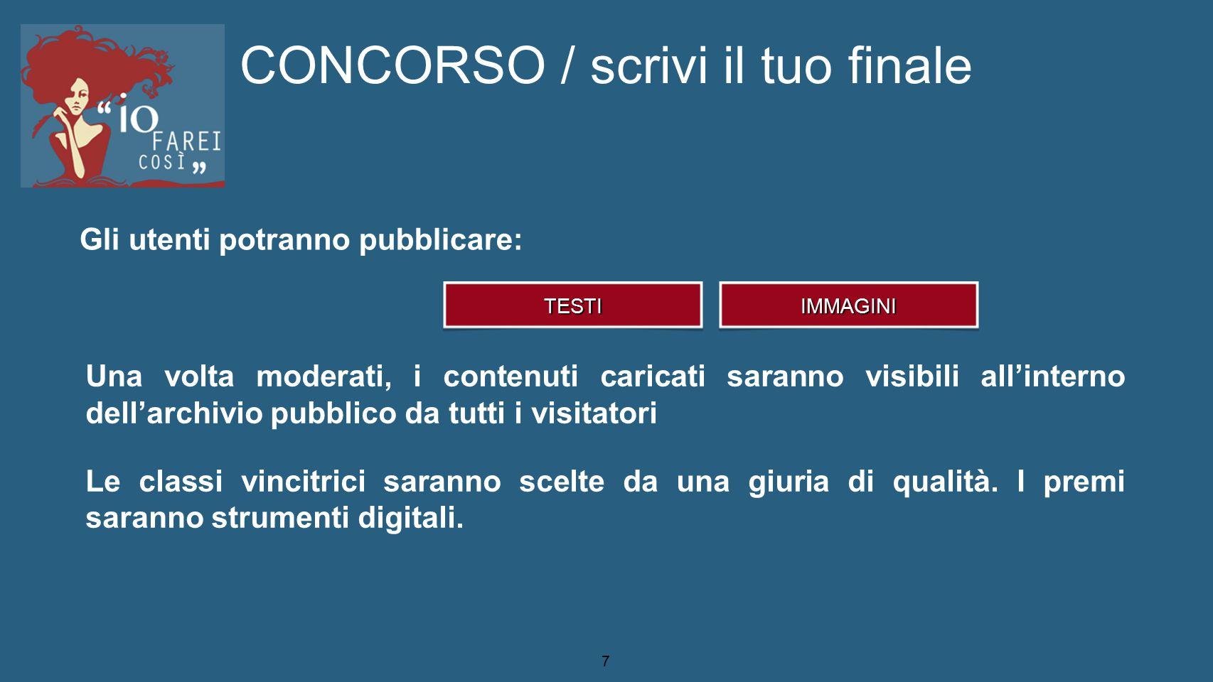 7 CONCORSO / scrivi il tuo finale Gli utenti potranno pubblicare: TESTIIMMAGINI Una volta moderati, i contenuti caricati saranno visibili all'interno