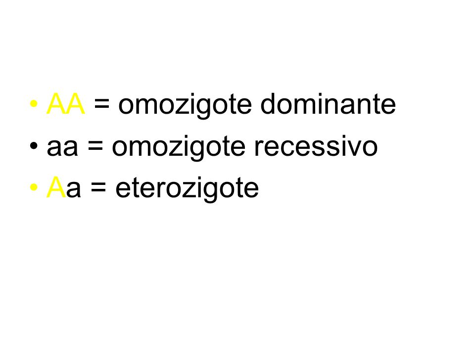 AA = omozigote dominante aa = omozigote recessivo Aa = eterozigote
