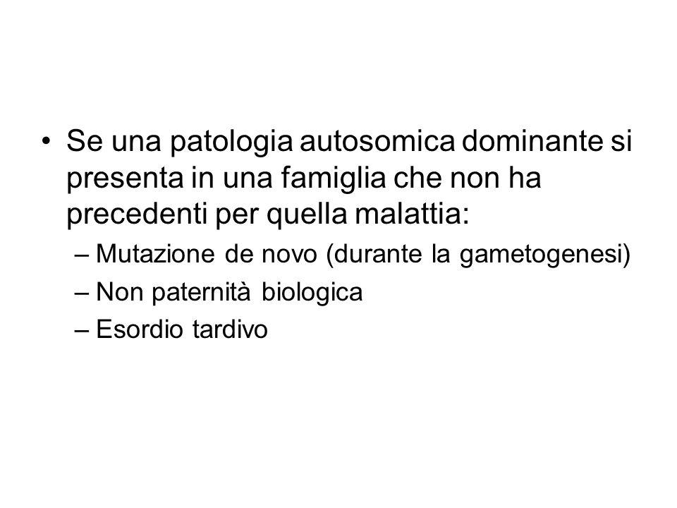 Se una patologia autosomica dominante si presenta in una famiglia che non ha precedenti per quella malattia: –Mutazione de novo (durante la gametogene