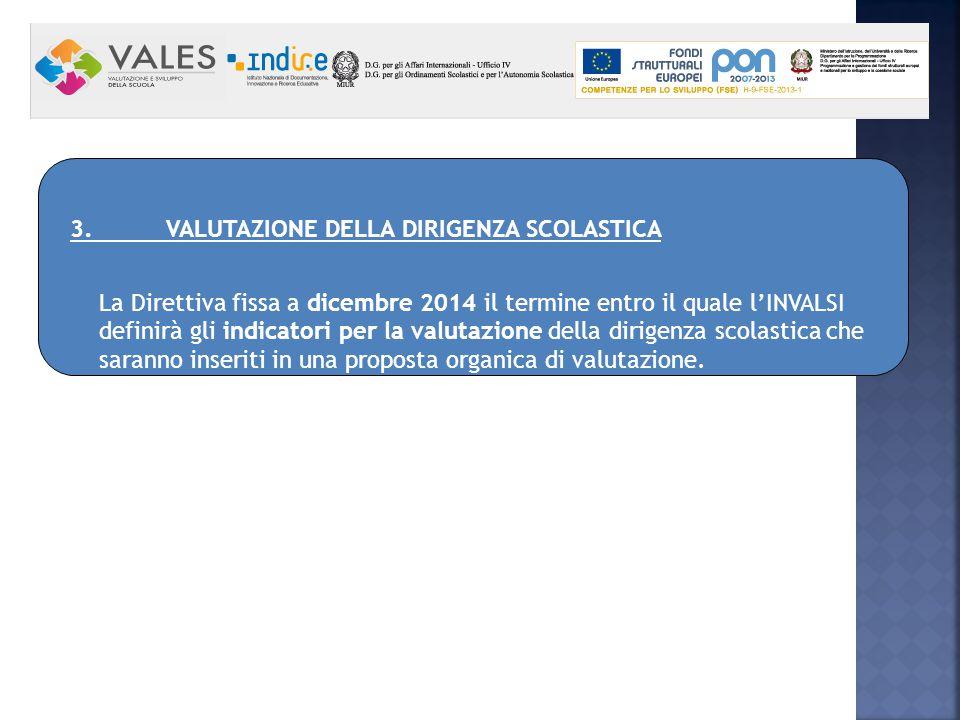 3. VALUTAZIONE DELLA DIRIGENZA SCOLASTICA La Direttiva fissa a dicembre 2014 il termine entro il quale l'INVALSI definirà gli indicatori per la valuta