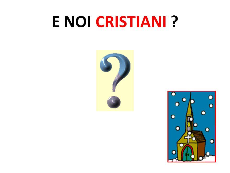 E NOI CRISTIANI ?