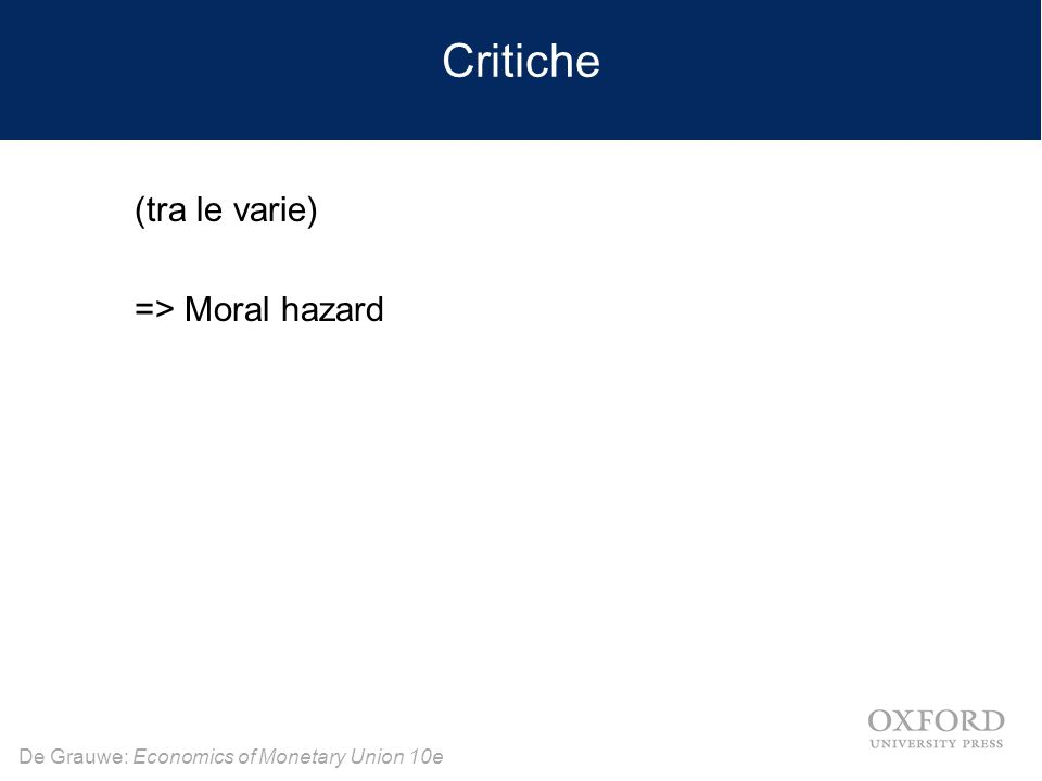 De Grauwe: Economics of Monetary Union 10e Critiche (tra le varie) => Moral hazard