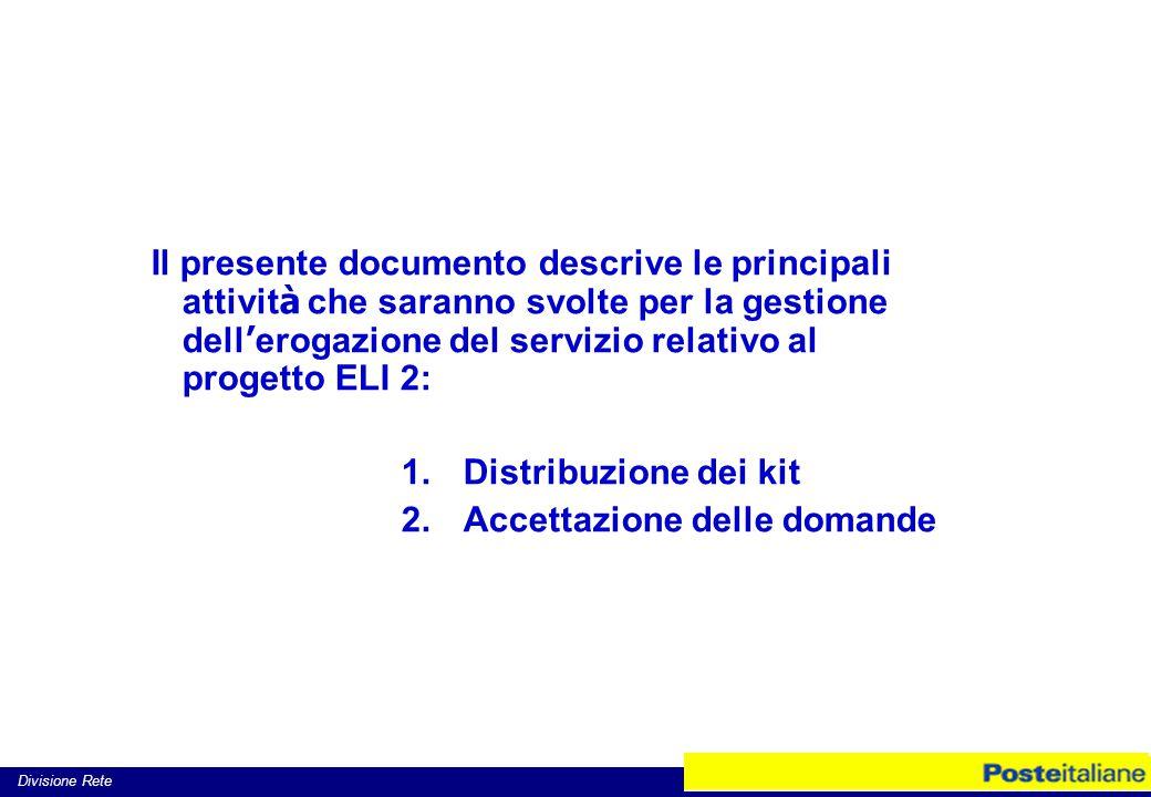 Divisione Rete Il presente documento descrive le principali attivit à che saranno svolte per la gestione dell ' erogazione del servizio relativo al progetto ELI 2: 1.Distribuzione dei kit 2.Accettazione delle domande