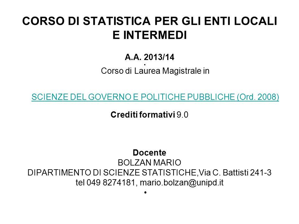CORSO DI STATISTICA PER GLI ENTI LOCALI E INTERMEDI A.A. 2013/14 Corso di Laurea Magistrale in SCIENZE DEL GOVERNO E POLITICHE PUBBLICHE (Ord. 2008) C