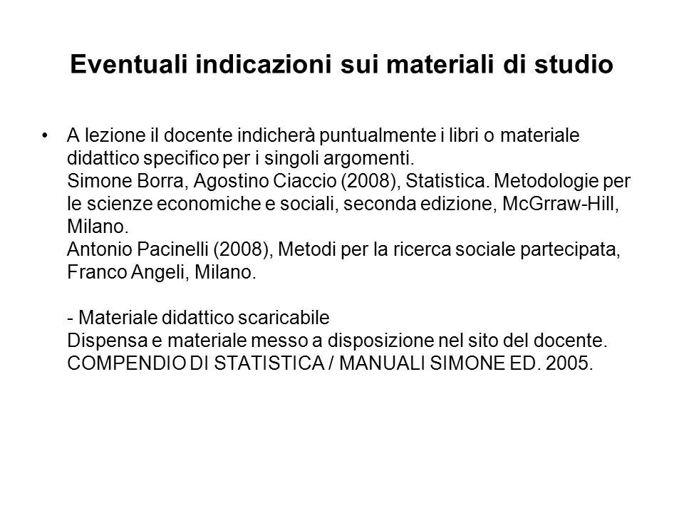 Eventuali indicazioni sui materiali di studio A lezione il docente indicherà puntualmente i libri o materiale didattico specifico per i singoli argome
