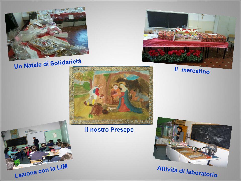 Il mercatino Attività di laboratorio Il nostro Presepe Lezione con la LIM Un Natale di Solidarietà