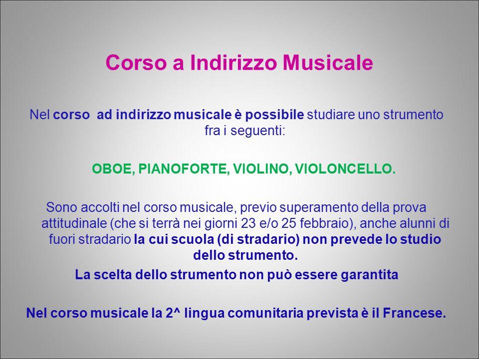 Corso a Indirizzo Musicale Nel corso ad indirizzo musicale è possibile studiare uno strumento fra i seguenti: OBOE, PIANOFORTE, VIOLINO, VIOLONCELLO.