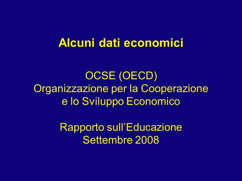 Alcuni dati economici OCSE (OECD) Organizzazione per la Cooperazione e lo Sviluppo Economico Rapporto sull'Educazione Settembre 2008