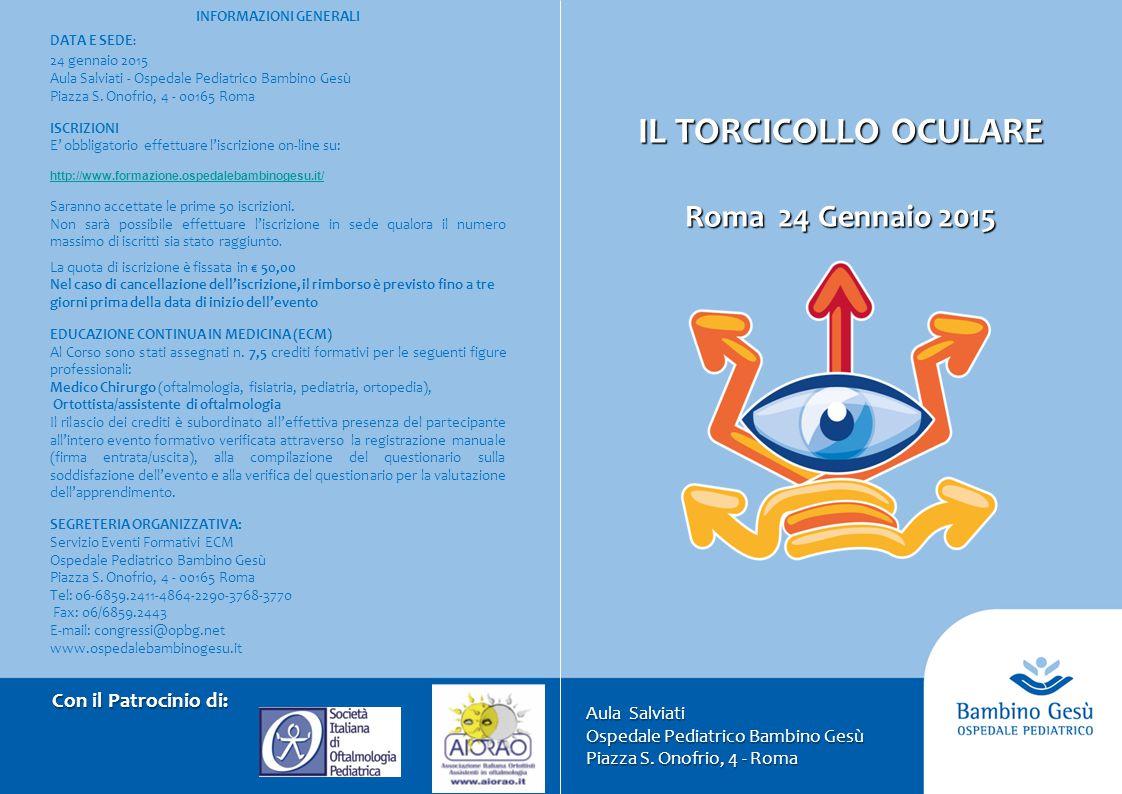 IL TORCICOLLO OCULARE Roma 24 Gennaio 2015 Aula Salviati Ospedale Pediatrico Bambino Gesù Piazza S. Onofrio, 4 - Roma INFORMAZIONI GENERALI DATA E SED