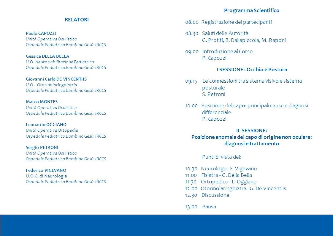 Programma Scientifico 08.00 Registrazione dei partecipanti 08.30 Saluti delle Autorità G. Profiti, B. Dallapiccola, M. Raponi 09.00 Introduzione al Co