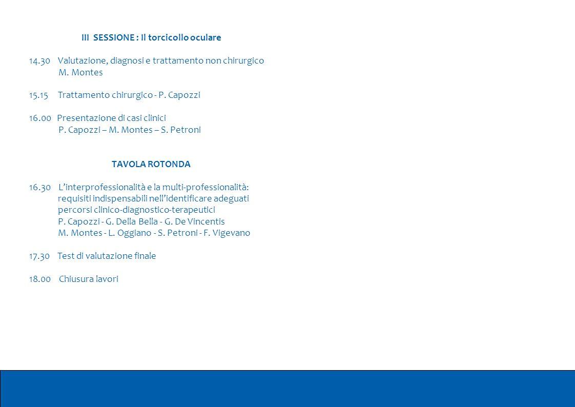 III SESSIONE : Il torcicollo oculare 14.30 Valutazione, diagnosi e trattamento non chirurgico M. Montes 15.15 Trattamento chirurgico - P. Capozzi 16.0