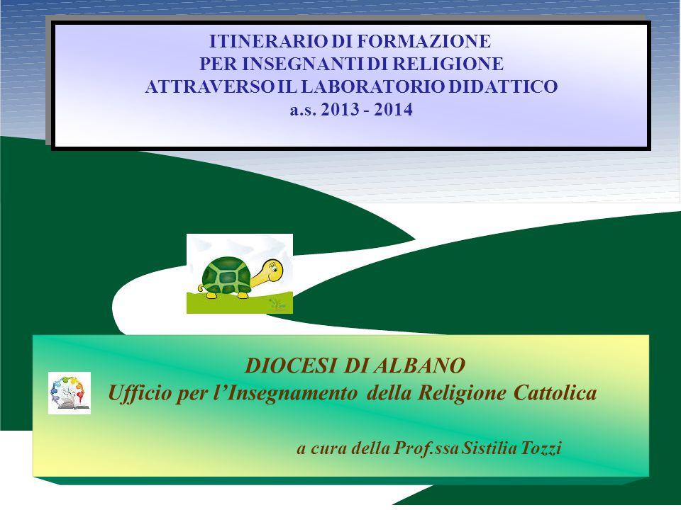 ITINERARIO DI FORMAZIONE PER INSEGNANTI DI RELIGIONE ATTRAVERSO IL LABORATORIO DIDATTICO a.s. 2013 - 2014 ITINERARIO DI FORMAZIONE PER INSEGNANTI DI R