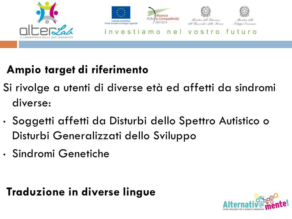 Ampio target di riferimento Si rivolge a utenti di diverse età ed affetti da sindromi diverse: Soggetti affetti da Disturbi dello Spettro Autistico o
