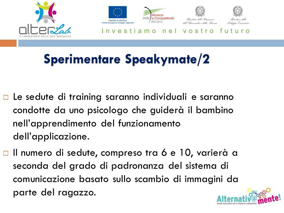 Sperimentare Speakymate/2  Le sedute di training saranno individuali e saranno condotte da uno psicologo che guiderà il bambino nell'apprendimento de