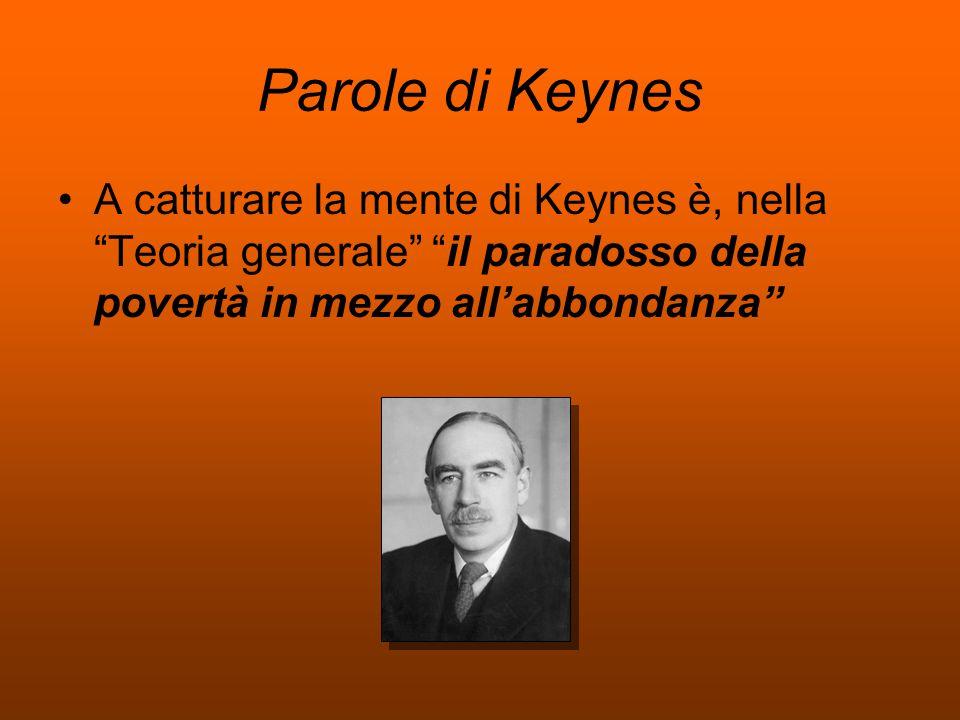 """Parole di Keynes A catturare la mente di Keynes è, nella """"Teoria generale"""" """"il paradosso della povertà in mezzo all'abbondanza"""""""