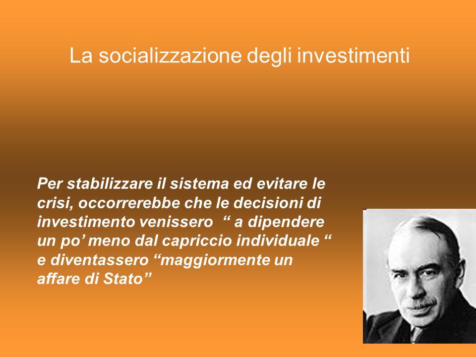 """Per stabilizzare il sistema ed evitare le crisi, occorrerebbe che le decisioni di investimento venissero """" a dipendere un po' meno dal capriccio indiv"""