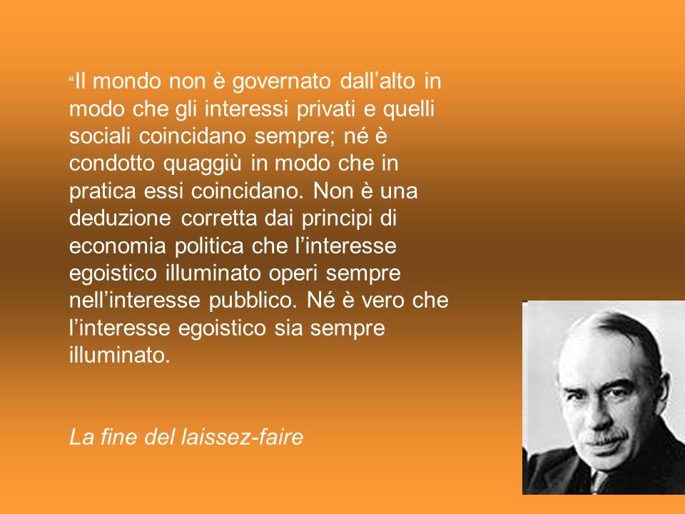 """"""" Il mondo non è governato dall'alto in modo che gli interessi privati e quelli sociali coincidano sempre; né è condotto quaggiù in modo che in pratic"""