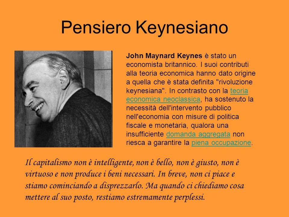 Pensiero Keynesiano John Maynard Keynes è stato un economista britannico. I suoi contributi alla teoria economica hanno dato origine a quella che è st