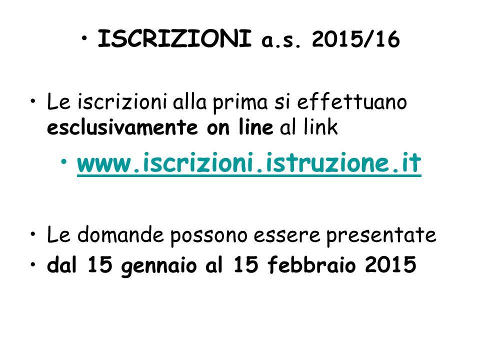 ISCRIZIONI a.s. 2015/16 Le iscrizioni alla prima si effettuano esclusivamente on line al link www.iscrizioni.istruzione.it Le domande possono essere p