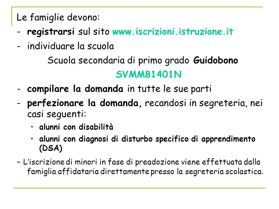Le famiglie devono: -registrarsi sul sito www.iscrizioni.istruzione.it -individuare la scuola Scuola secondaria di primo grado Guidobono SVMM81401N -c