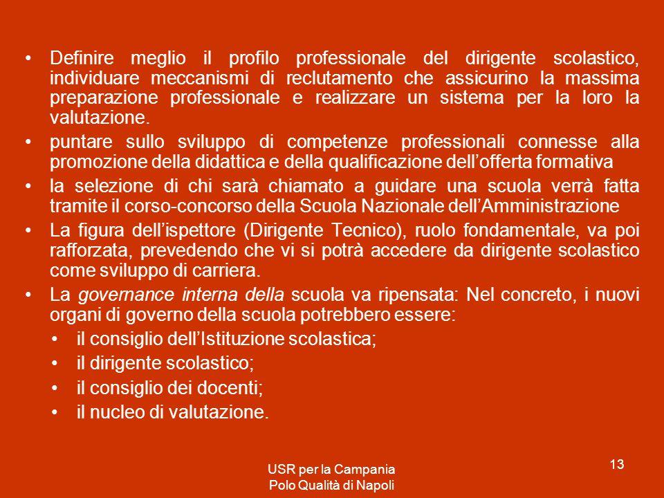 Definire meglio il profilo professionale del dirigente scolastico, individuare meccanismi di reclutamento che assicurino la massima preparazione profe