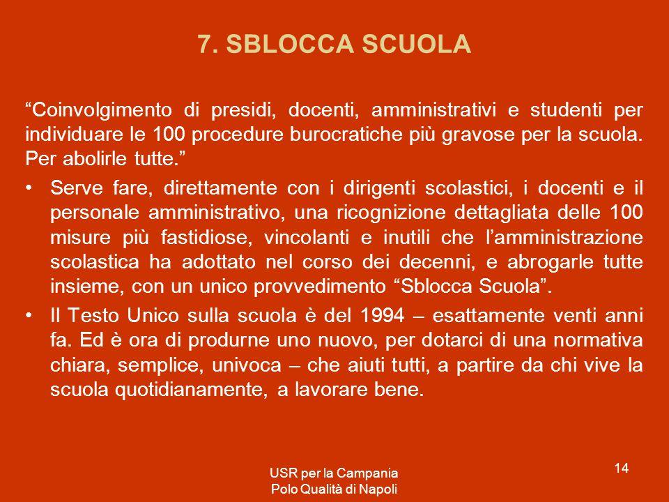 """7. SBLOCCA SCUOLA """"Coinvolgimento di presidi, docenti, amministrativi e studenti per individuare le 100 procedure burocratiche più gravose per la scuo"""