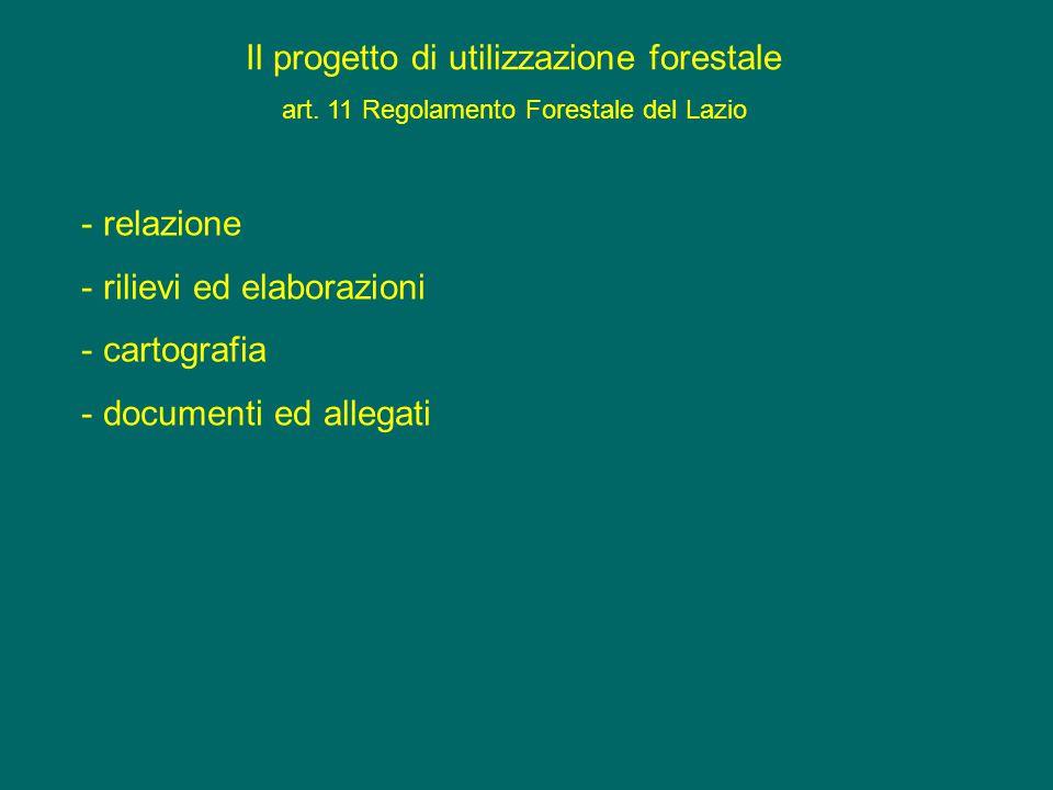 Il progetto di utilizzazione forestale art. 11 Regolamento Forestale del Lazio - relazione - rilievi ed elaborazioni - cartografia - documenti ed alle