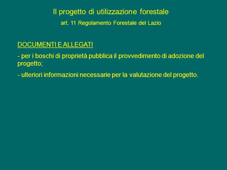 Il progetto di utilizzazione forestale art. 11 Regolamento Forestale del Lazio DOCUMENTI E ALLEGATI - per i boschi di proprietà pubblica il provvedime