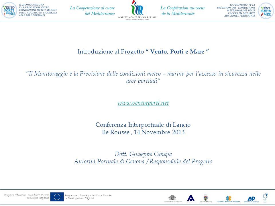 Programa cofinanziato con il Fondo Europeo di Sviluppo Regionale Programme cofinancé par le il Fonds Européen de Devéloppement Régional Il progetto Vento, Porti e Mare costituisce la prosecuzione e il potenziamento del progetto Vento e Porti .